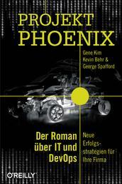 Projekt Phoenix - Der Roman über IT und DevOps – Neue Erfolgsstrategien für Ihre Firma