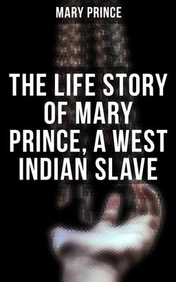 The Life Story of Mary Prince, a West Indian Slave