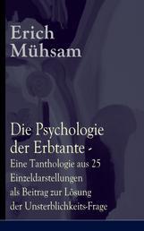Die Psychologie der Erbtante - Eine Tanthologie aus 25 Einzeldarstellungen als Beitrag zur Lösung der Unsterblichkeits-Frage - Satire an 25 konkreten Fallbeispielen