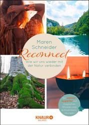 Reconnect. Wie wir uns wieder mit der Natur verbinden - Ein Jahresbegleiter mit magischen Ritualen und Achtsamkeitsübungen