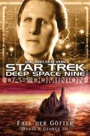 David R. George III.: Star Trek - Die Welten von Deep Space Nine 06: Das Dominion - Fall der Götter ★★★★