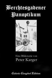 Berchtesgadener Panoptikum - Eine Bilderserie von Peter Karger