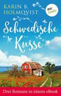 Karin B. Holmqvist: Schwedische Küsse: Drei Romane in einem eBook