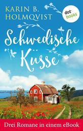 """Schwedische Küsse: Drei Romane in einem eBook - """"Schwedisches Glück"""", """"Kleine Villa mit Herz"""" und """"Das fabelhafte Haus des Glücks"""""""