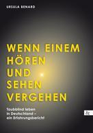 Ursula Benard: Wenn einem Hören und Sehen vergehen
