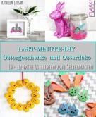 Kathleen Lassak: Last-Minute-DIY Ostergeschenke und Osterdeko ★★★★