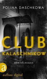 Club Kalaschnikow - Kriminalroman