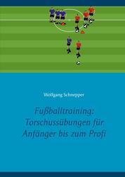 Fußballtraining: Torschussübungen für Anfänger bis zum Profi