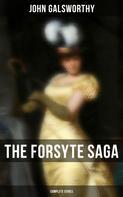 John Galsworthy: THE COMPLETE FORSYTE SAGA SERIES: The Forsyte Saga, A Modern Comedy, End of the Chapter & On Forsyte 'Change (A Prequel)