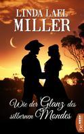 Linda Lael Miller: Wie der Glanz des silbernen Mondes ★★★★
