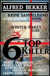 Krimi Sammelband 6006 Sechs Romane: 6 Top Killer Winter Paket 2019