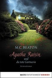 Agatha Raisin und die tote Gärtnerin - Kriminalroman