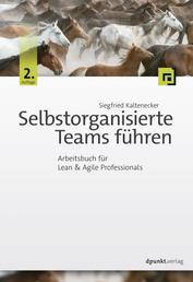Selbstorganisierte Teams führen - Arbeitsbuch für Lean & Agile Professionals