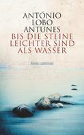 António Lobo Antunes: Bis die Steine leichter sind als Wasser
