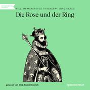 Die Rose und der Ring (Ungekürzt)