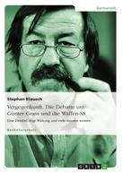 Stephan Klausch: Vergegenkunft. Die Debatte um Günter Grass und die Waffen-SS