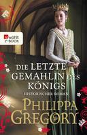 Philippa Gregory: Die letzte Gemahlin des Königs ★★★★