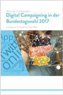Mario Voigt: Trendstudie Digital Campaigning in der Bundestagswahl 2017 - Implikationen für Politik und Public Affairs