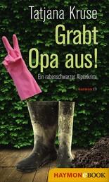 Grabt Opa aus! - Ein rabenschwarzer Alpenkrimi
