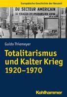 Guido Thiemeyer: Totalitarismus und Kalter Krieg (1920-1970)