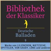 Bibliothek der Klassiker: Deutsche Balladen 9 - Werke von Detlev von Liliencron, Friedrich Nietzsche, Carl Spitteler, Alice Freiin von Gaudy, Eduard Stucken, Hermann Löns u.v.m.