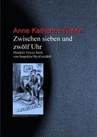 Anne Katherine Green: Zwischen sieben und zwölf Uhr