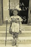 Felicia Carmelly: Across the Rivers of Memory