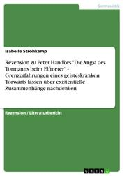 """Rezension zu Peter Handkes """"Die Angst des Tormanns beim Elfmeter"""" - Grenzerfahrungen eines geisteskranken Torwarts lassen über existentielle Zusammenhänge nachdenken"""
