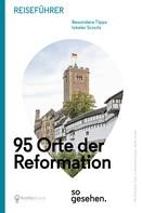 Lars R. Schulz: Mitteldeutschland Reiseführer: 95 Orte der Reformation so gesehen.