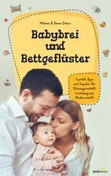 Babybrei und Bettgeflüster - Erprobte Tipps und Impulse für Schwangerschaft, Erziehung und Partnerschaft.