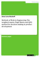 Anna Lena Bischoff: Methods at Work in Engineering. The weighted matrix, Pugh Matrix and QFD method for decision making in product development