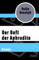 Heike Koschyk: Der Duft der Aphrodite ★★★★★
