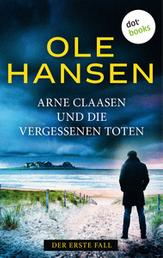 Arne Claasen und die vergessenen Toten: Der erste Fall - Kriminalroman