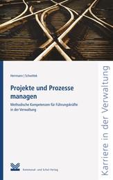 Projekte und Prozesse managen - Methodische Kompetenzen für Führungskräfte in der Verwaltung