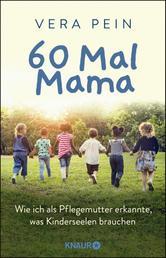 60 Mal Mama - Wie ich als Pflegemutter erkannte, was Kinderseelen brauchen