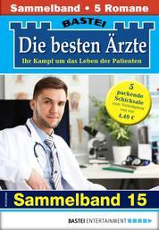 Die besten Ärzte 15 - Sammelband - 5 Arztromane in einem Band