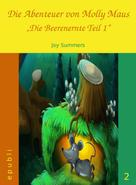 Joy Summers: Die Abenteuer von Molly Maus - Die Beerenernte Teil 1