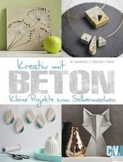 Kreativ mit Beton - Kleine Projekte zum Selbermachen