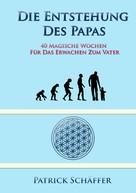 Patrick Schäffer: Die Entstehung des Papas