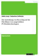 Adela Jurja: Die Auswirkung von Recycling auf die Öko-Bilanz von ausgewählten PV-Modultechnologien