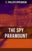 E. Phillips Oppenheim: THE SPY PARAMOUNT