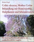Robert Kopf: Colitis ulcerosa, Morbus Crohn Behandlung mit Homöopathie, Heilpflanzen und Schüsslersalzen