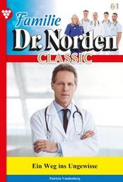 Familie Dr. Norden Classic 61 – Arztroman - Ein Weg ins Ungewisse