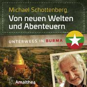 Von neuen Welten und Abenteuern - Unterwegs in Burma