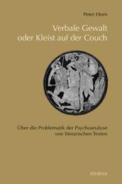 Verbale Gewalt oder Kleist auf der Couch - Über die Problematik der Psychoanalyse von literarischen Texten