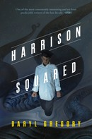 Daryl Gregory: Harrison Squared