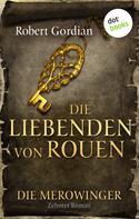 Robert Gordian: DIE MEROWINGER - Zehnter Roman: Die Liebenden von Rouen ★★★★