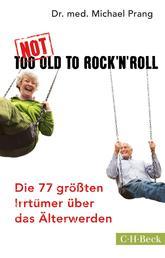 Not Too Old to Rock 'n' Roll - Die 77 größten Irrtümer über das Älterwerden