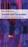 Bernd Vowinkel: Wissen statt Glauben!