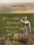 Anna Hutter: Wo wilde Weisheit wurzelt